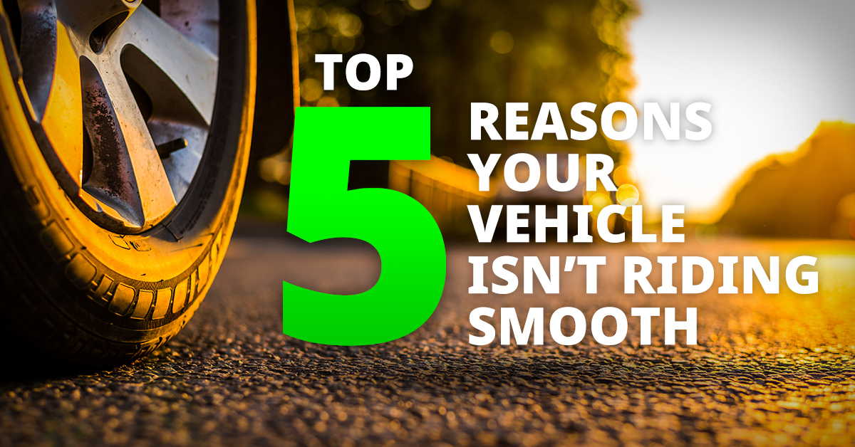 Top 5 Reasons Why Your Vehicle Isn't Riding Smooth