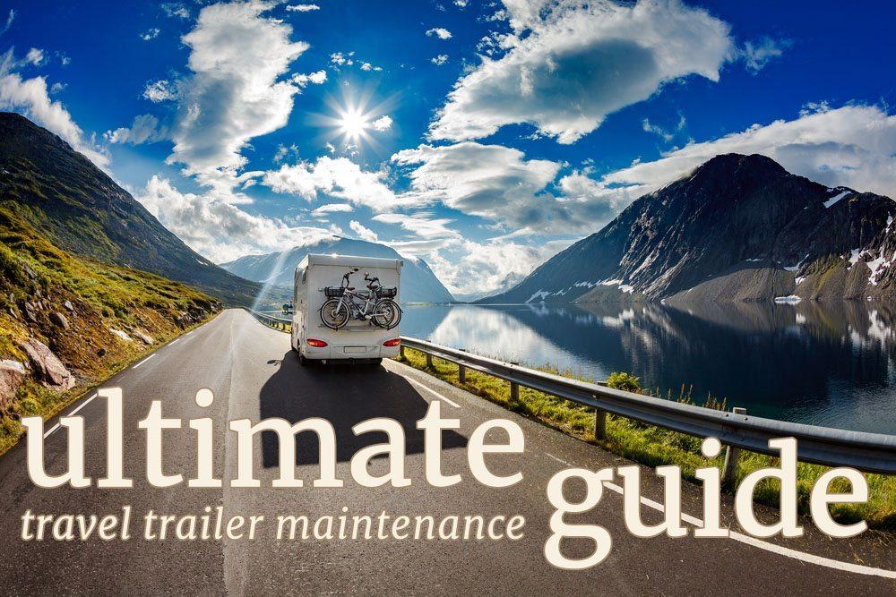 Ultimate Travel Trailer Maintenance Guide